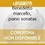 Benedetto marcello, piano sonatas cd musicale di Andrea Bacchetti