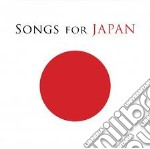 SONGS FOR JAPAN (2 CD) cd musicale di Artisti Vari