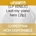 (LP VINILE) Liszt-my piano hero (2lp) lp vinile di Lang Lang