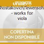 Shostakovich/lewensohn - works for viola cd musicale di Karni Gilad