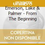Emerson, Lake & Palmer - From The Beginning cd musicale di Emerson lake and pal