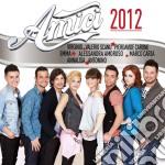 Amici 2012 cd musicale di Artisti Vari