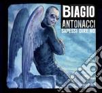 Sapessi dire no (2cd special edition) cd musicale di Biagio Antonacci