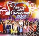 Ti Lascio Una Canzone 2012 cd musicale di Artisti Vari