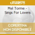 SINGS FOR LOVERS cd musicale di Mel Torme