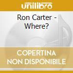 WHERE? cd musicale di Ron Carter
