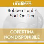 SOUL ON TEN                               cd musicale di Robben Ford