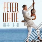 Here we go cd musicale di Peter White