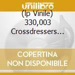 (LP VINILE) 330,003 CROSSDRESSERS FROM BEYOND THE RI  lp vinile di SUN CITY GIRLS