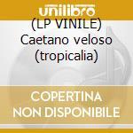 (LP VINILE) Caetano veloso (tropicalia) lp vinile di Caetano Veloso