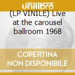 (LP VINILE) Live at the carousel ballroom 1968 lp vinile di Mess.ser Quicksilver
