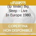 (LP VINILE) BIG SLEEP - LIVE IN EUROPE 1980           lp vinile di Ones Only