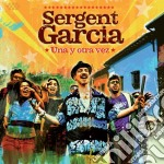 Sergent Garcia - Una Y Otra Vez cd musicale di Garcia Sergent