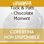 Chocolate moments cd musicale di Tuck & patti