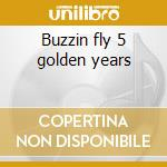 Buzzin fly 5 golden years cd musicale di Artisti Vari