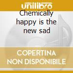 Chemically happy is the new sad cd musicale di Trees Unbending