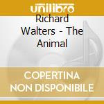 THE ANIMAL                                cd musicale di Richard Walters