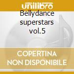 Bellydance superstars vol.5 cd musicale di Artisti Vari