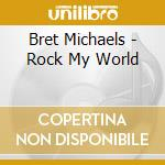 ROCK MY WORLD cd musicale di MICHAELS BRET