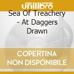 At daggers drawn cd musicale di Sea of treachery