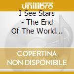 The end of the world par cd musicale di I see stars