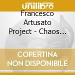 Francesco Artusato Project - Chaos And The Primordial cd musicale di Francesco artusato p