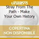 Nr make your own history cd musicale di Stray from the path