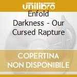 Our cursed rapture cd musicale di Darkness Enfold