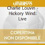 Hickory wind:live cd musicale di Louvin Charlie