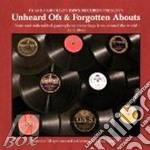 Unheard ofs & forgottenabouts cd musicale di Artisti Vari