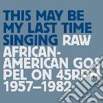 This may be my last time singing:rawafri cd musicale di Artisti Vari