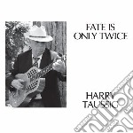 Fate is only twice cd musicale di Harry Taussig