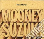 HAVE MERCY cd musicale di MOONEY SUZUKI