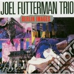 Joel Futterman Trio - Berlin Images cd musicale di Joel futterman trio