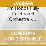 Jim Hobbs Fully Celebrated Orchestra - Peace & Pig Grease cd musicale di Jim hobbs fully cele