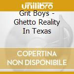 GHETTO REALITY IN TEXAS cd musicale di Boys Grit