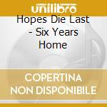 Six years home cd musicale di Hopes die fast