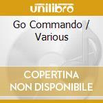 GO COMMANDO cd musicale di ARTISTI VARI