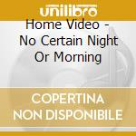 NO CERTAIN NIGHT cd musicale di HOME VIDEO