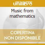 Music from mathematics cd musicale di Artisti Vari