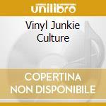 VINYL JUNKIE CULTURE                      cd musicale di BEATFANATIC