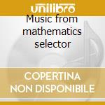 Music from mathematics selector cd musicale di Artisti Vari