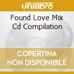 FOUND LOVE MIX CD COMPILATION cd musicale di BLAZE