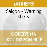 CD - SAIGON - WARNING SHOTS cd musicale di SAIGON