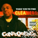 CD - CONSEQUENCE - TAKE 'EM TO THE CLEANERS cd musicale di CONSEQUENCE