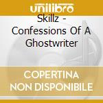 CONFESSIONS OF A GHOSTWRITER cd musicale di SKILLZ