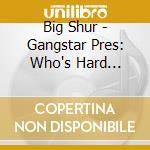 WHO'S HARD + DVD cd musicale di Shug Big