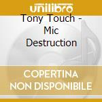 Tony Touch - Mic Destruction cd musicale di TONY TOUCH