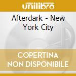 AFTERDARK - NEW YORK CITY cd musicale di ARTISTI VARI