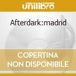 Afterdark:madrid cd musicale